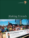 Making Friends: An Introduction to Building National Park Service Friends Groups. A tool for NPS superintendents, park staff, and community members interested in creating and expanding Friends Groups that support the NPS. The publication addresses the fundamental aspects of creating a partnering relationship and includes organizational development tips, sample agreements, model case studies, checklists, and lists of contacts and resources to assist in building Friends Groups.