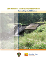 Dam Removal and Historic Preservation: Reconciling Dual Objectives. This report provides guidance to help dam removal and historic preservation advocates collaborate effectively